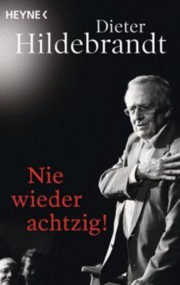 Nie wieder achtzig! - Dieter Hildebrandt |