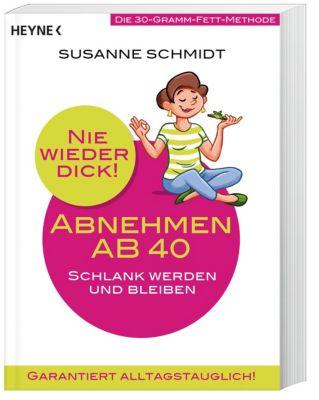 Nie wieder dick! - Abnehmen ab 40, Susanne Schmidt