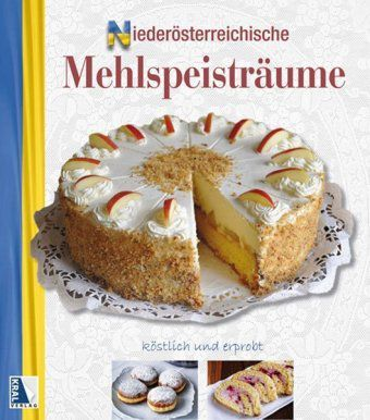 Niederösterreichische Mehlspeisträume - Karin Karpf |
