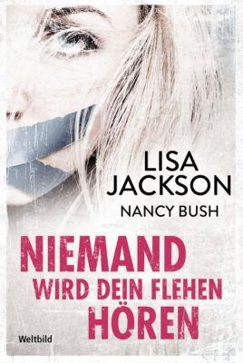Niemand wird dein Flehen hören, Lisa Jackson, Nancy Bush