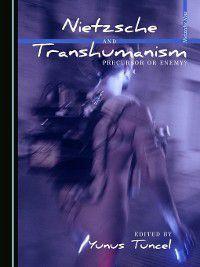 Nietzsche Now: Nietzsche and Transhumanism