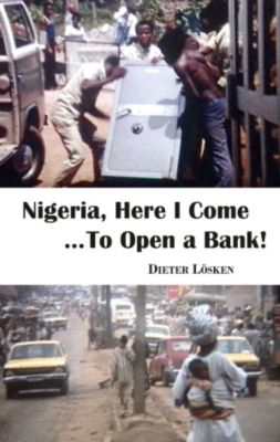 Nigeria, Here I Come...To Open a Bank!, Dieter Lösken