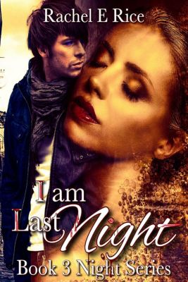 Night: I Am Last Night, Rachel E Rice