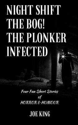 Night Shift. The Bog! The Plonker. Infected., Joe King