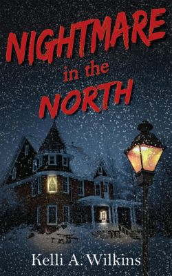 Nightmare in the North, Kelli A. Wilkins