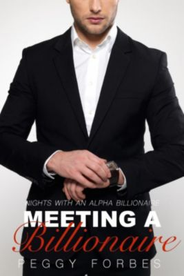Nights with an Alpha Billionaire: Meeting a Billionaire (Nights with an Alpha Billionaire, #1), Peggy Forbes