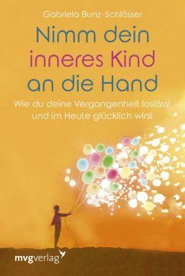 Nimm dein inneres Kind an die Hand, Gabriela Bunz-Schlösser