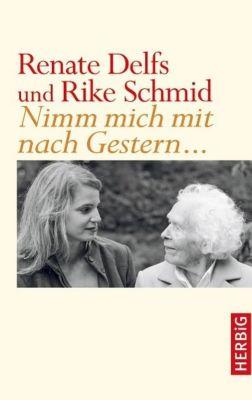 Nimm mich mit nach Gestern ..., Renate Delfs, Rike Schmid