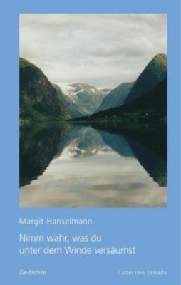 Nimm wahr, was du unter dem Winde versäumst, Margit Hanselmann