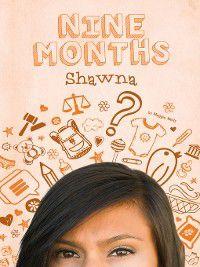 Nine Months: Shawna, Maggie Wells