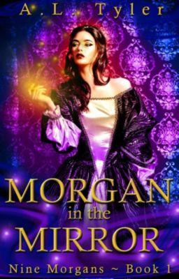 Nine Morgans: Morgan in the Mirror (Nine Morgans, #1), A.L. Tyler