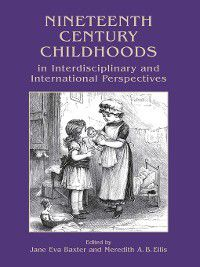 Nineteenth Century Childhoods in Interdisciplinary and International Perspectives, Meredith Ellis