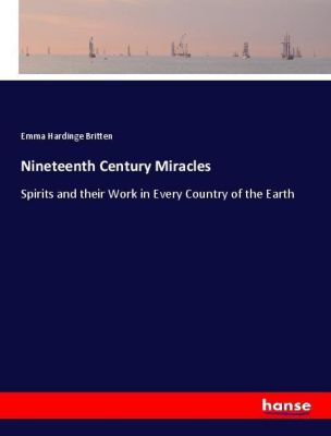 Nineteenth Century Miracles, Emma Hardinge Britten