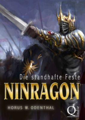 NINRAGON – Die gesammelten Romane: Ninragon: Die standhafte Feste, Horus W. Odenthal