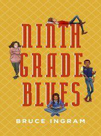 Ninth Grade Blues, Bruce Ingram