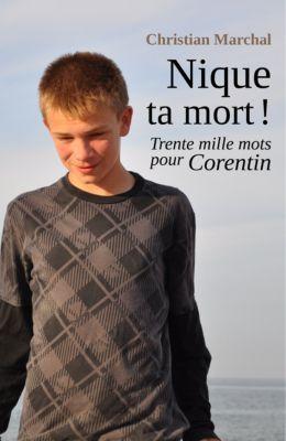 Nique ta mort !  Trente mille mots pour Corentin, Christian Marchal