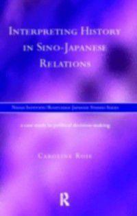 Nissan Institute/Routledge Japanese Studies: Interpreting History in Sino-Japanese Relations, Caroline Rose
