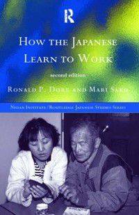 Nissan Institute/Routledge Japanese Studies: How the Japanese Learn to Work, Mari Sako, R. P. Dore