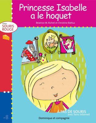 Niveau souris rouge: Princesse Isabelle a le hoquet, Béatrice M. Richet
