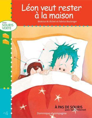 Niveau souris verte: Léon veut rester à la maison, Béatrice M. Richet