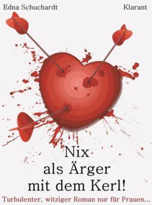 Nix als Ärger mit dem Kerl! Turbulenter, witziger Liebesroman – Liebe, Leidenschaft und Eifersucht..., Ednor Mier, Edna Schuchardt