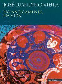 No Antigamente, Na Vida, José Luandino Vieira