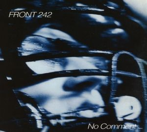 No Comment+Politics Of Pressure, Front 242