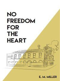 No Freedom for the Heart, E. M. Miller