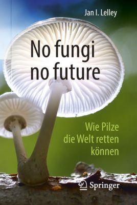 No fungi no future, Jan I. Lelley