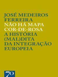 Não Há Mapa Cor-de-Rosa--A História (Mal)dita da Integração Europeia, José Medeiros Ferreira