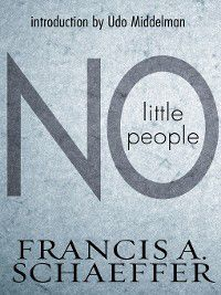 No Little People (Introduction by Udo Middelmann), Francis A. Schaeffer