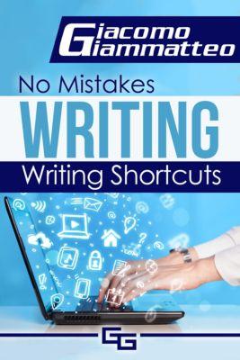 No Mistakes Writing: No Mistakes Writing, Volume I: Writing Shortcuts, Giacomo Giammatteo