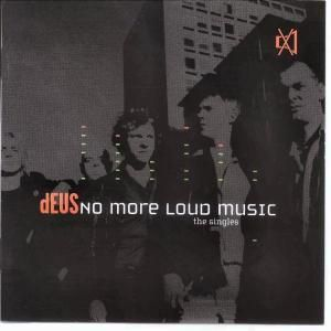 No More Loud Music - The Singles, Deus
