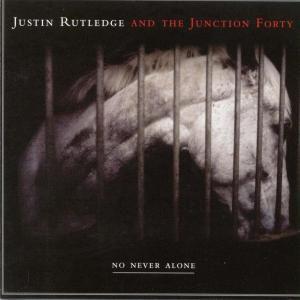 NO NEVER ALONE, Justin Rutledge