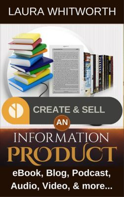 No Nonsence Online Income: Create And Sell An Information Product: eBook, Blog, Podcast,  Audio, Video & more… (No Nonsence Online Income, #1), Laura Whitworth