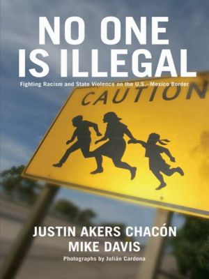 No One Is Illegal, Mike Davis, Justin Akers Chacón