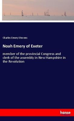 Noah Emery of Exeter, Charles Emery Stevens