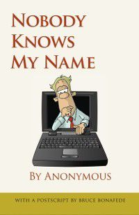 Nobody Knows My Name by Anonymous, With a Postscript by Bruce Bonafede