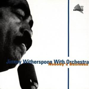 Nobody'S Business, Jimmy Witherspoon