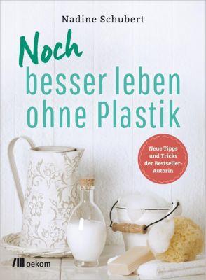 Noch besser leben ohne Plastik - Nadine Schubert pdf epub