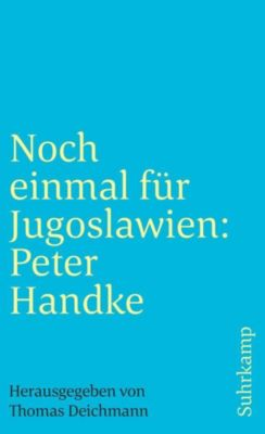 Noch einmal für Jugoslawien: Peter Handke, Thomas Deichmann (Hg.)
