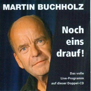 Noch Eins Drauf!, Martin Buchholz