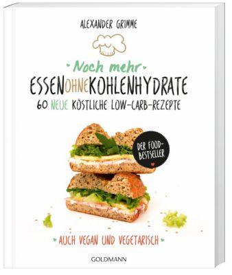Noch mehr Essen ohne Kohlenhydrate - Alexander Grimme  