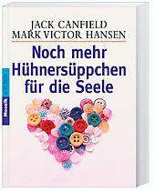 Noch mehr Hühnersüppchen für die Seele, Jack Canfield, Mark V. Hansen