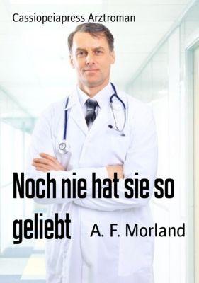 Noch nie hat sie so geliebt, A. F. Morland