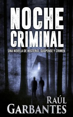 Noche Criminal: Una novela de misterio, suspense y crimen, Raúl Garbantes