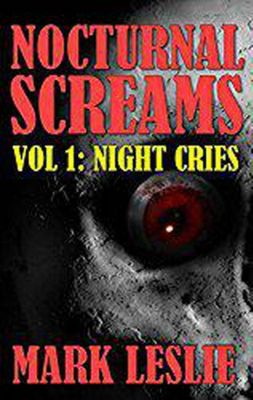 Nocturnal Screams: Night Cries (Nocturnal Screams, #1), Mark Leslie