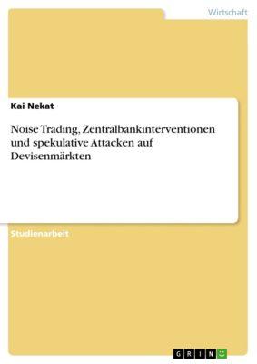 Noise Trading, Zentralbankinterventionen und spekulative Attacken auf Devisenmärkten, Kai Nekat