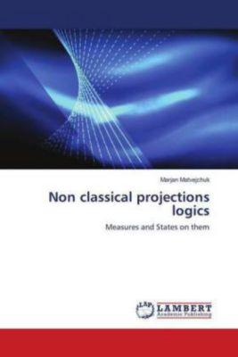Non classical projections logics, Marjan Matvejchuk