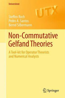 Non-commutative Gelfand Theories, Steffen Roch, Pedro A. Santos, Bernd Silbermann